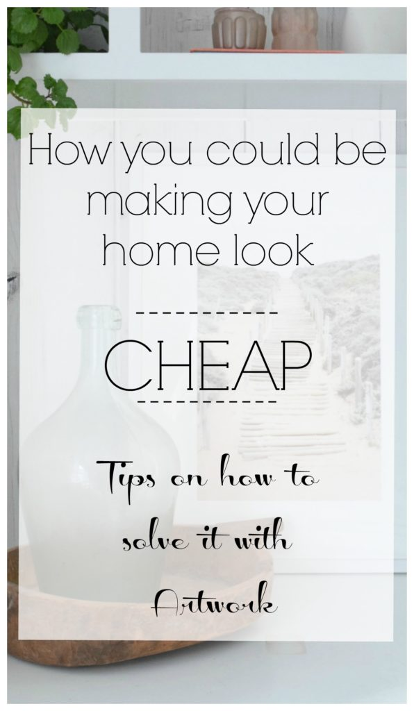 How you could be making your home look cheap- Tips on how to solve it with artwork