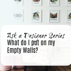 Ask A Designer Series- Suggestions for Empty Walls