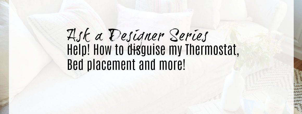 Ask A Designer Series- Hiding a Thermostat, Bed Placement and More!