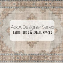 Ask a Designer Series- Paint, Rugs and Small Spaces