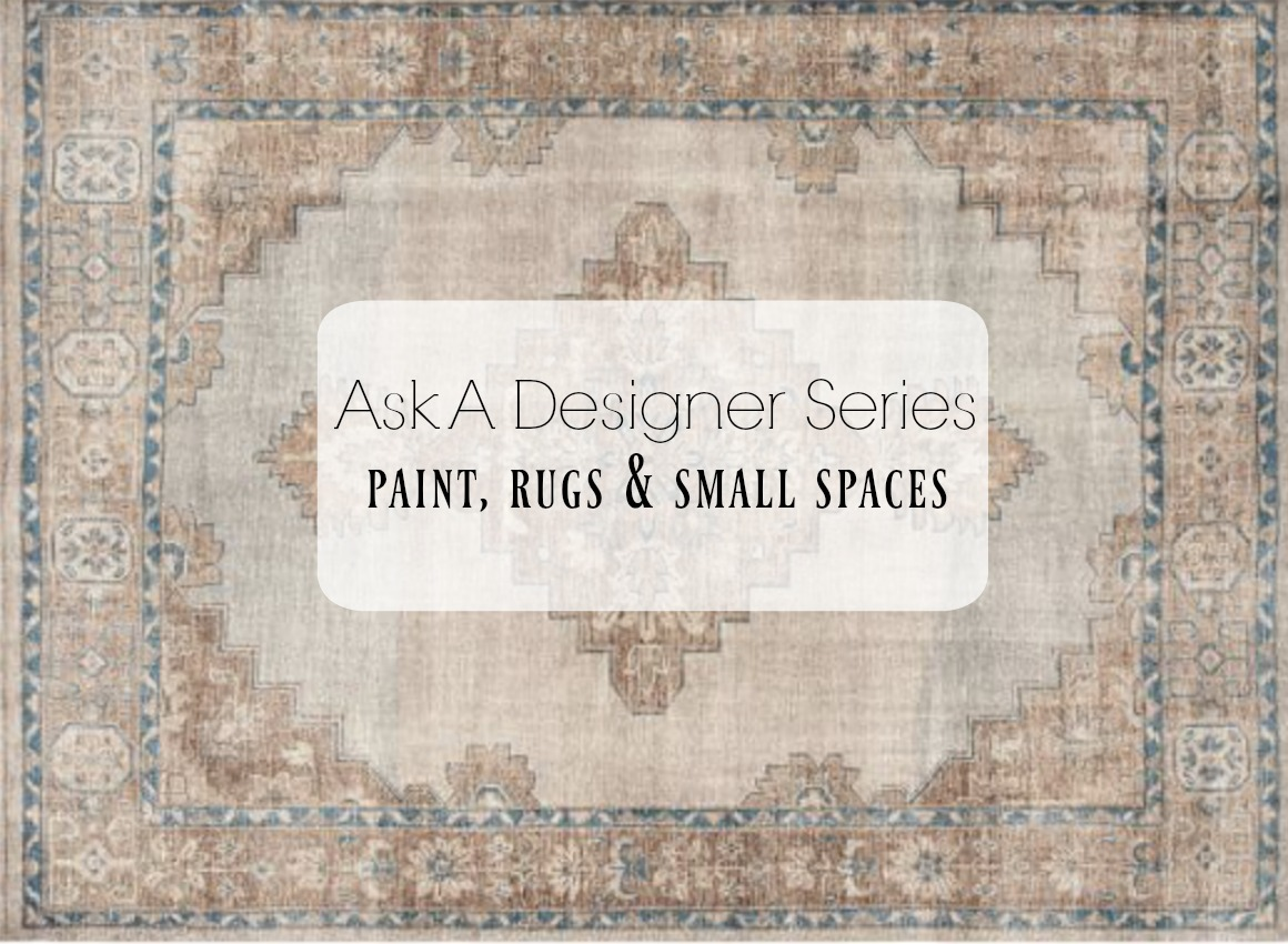 Ask a Desiger Series- Paint, Rugs and Small Space Tips