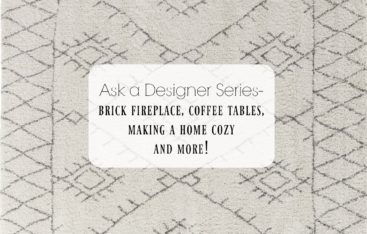 Ask a Designer Series- Brick Fireplace, Coffee Tables, Making a Home Cozy and More!