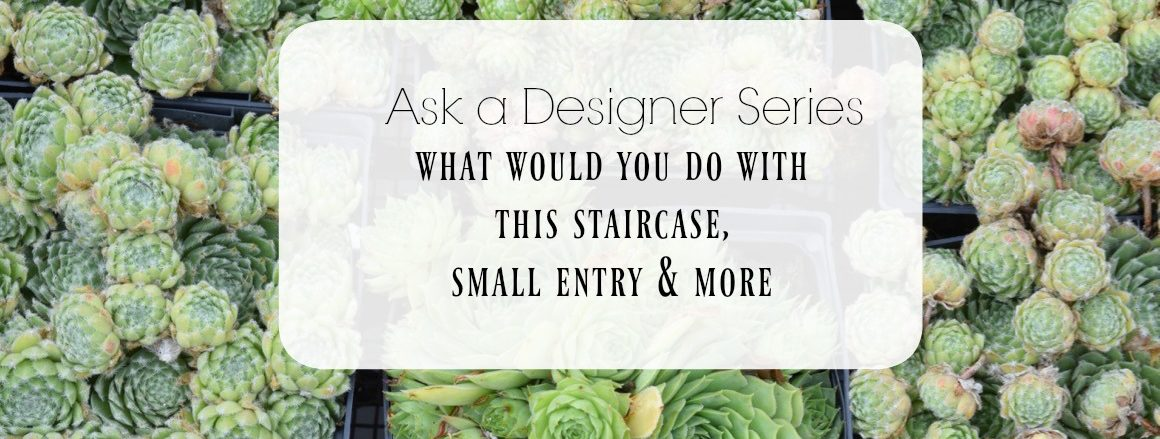 Ask a Designer Series-Staircases, Small Entry, Cocktail Tables and More