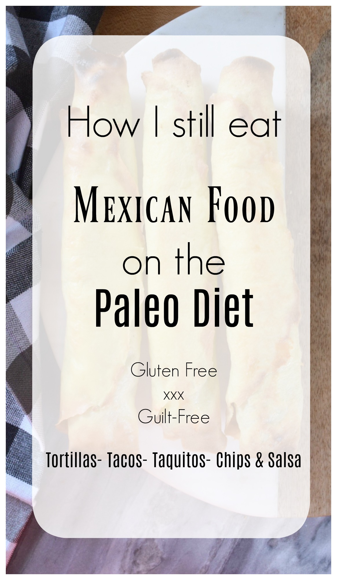 How I still eat Mexican Food on the Paleo Diet!