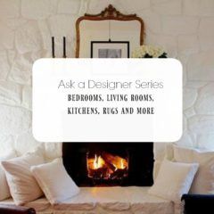 Ask a Designer Series- Kitchens, Living Rooms, Exteriors and More
