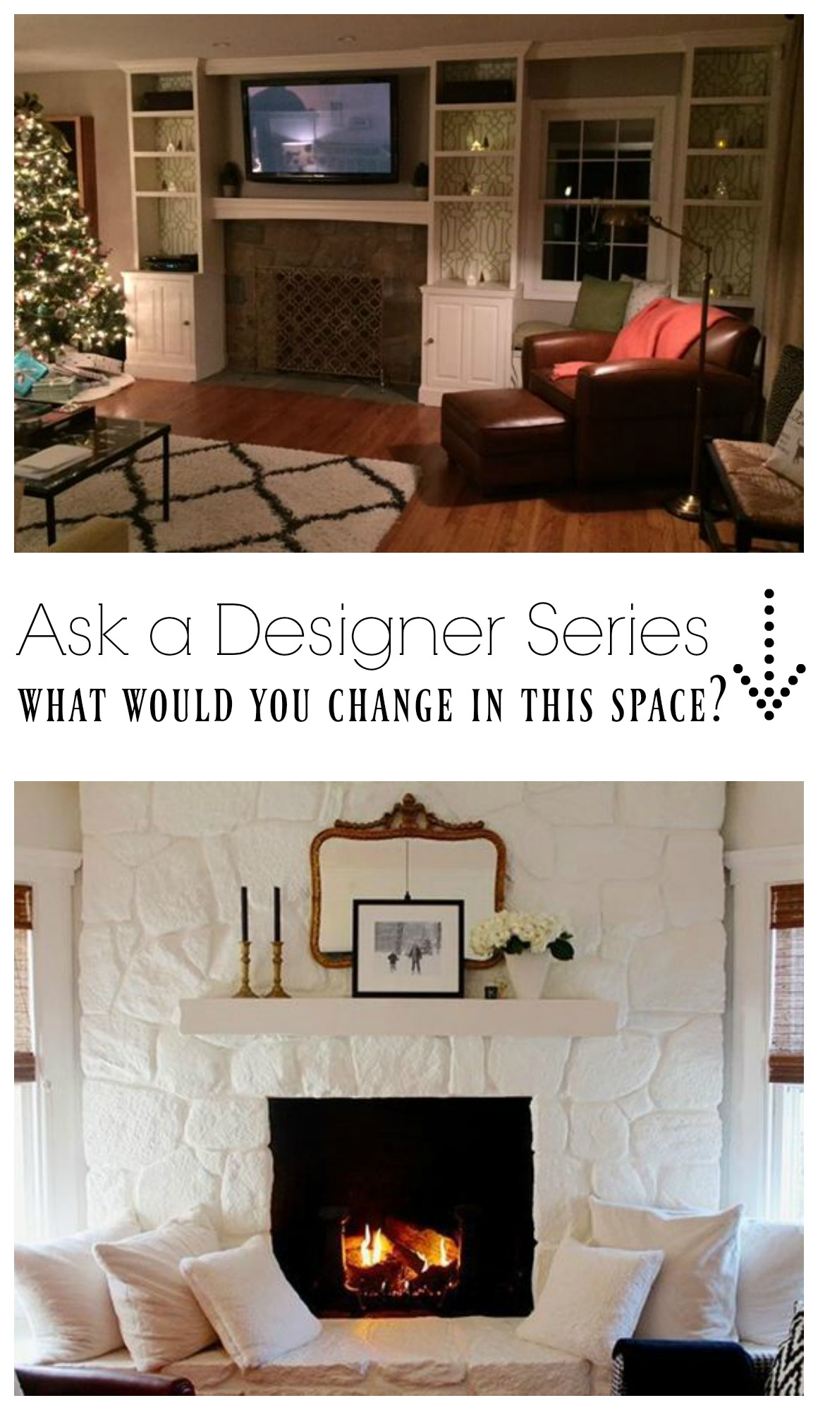 Ask a Designer Series- What would you change? Paint the Rock Fireplace?
