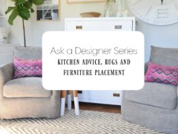 Ask a Designer Series- Kitchen Advice, Rugs and Furniture Placement