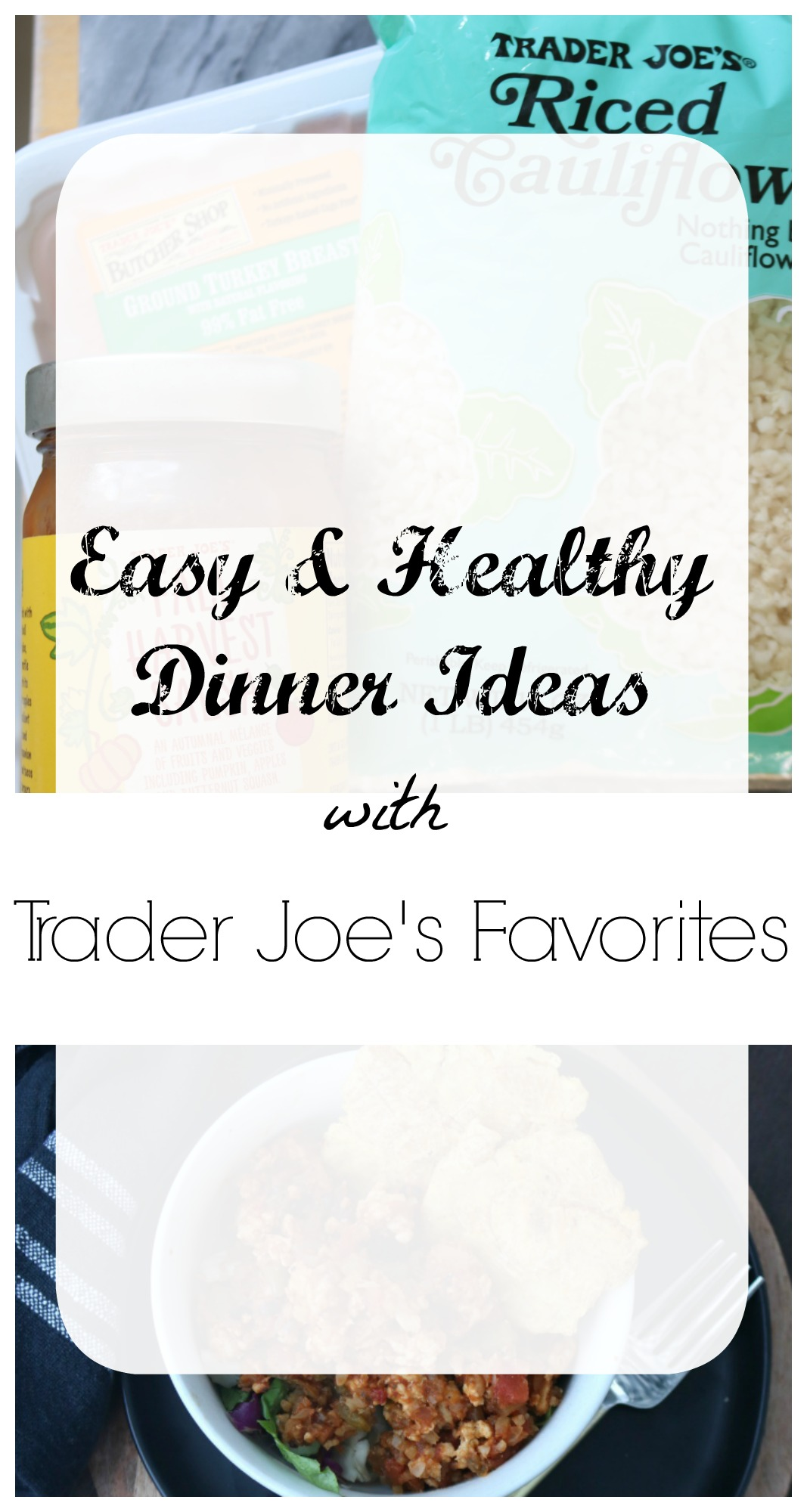 Easy and Healthy Dinner Ideas with Trader Joe's Favorites