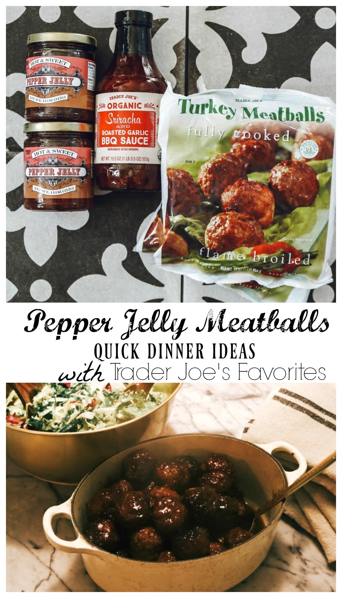 Trader Joe's Favorite Dinner Ideas- Pepper Jelly Meatballs