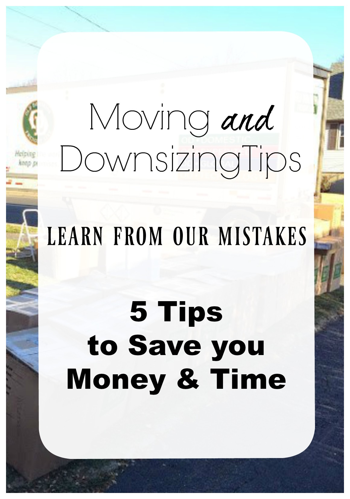 Moving and Downsizing Tips- 5 Tips to Save you Money and Time